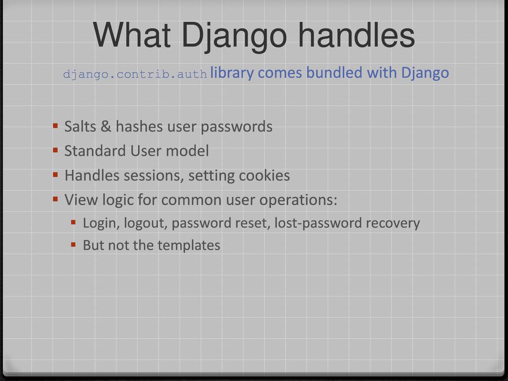 What Django handles  Salts & hashes user passw...