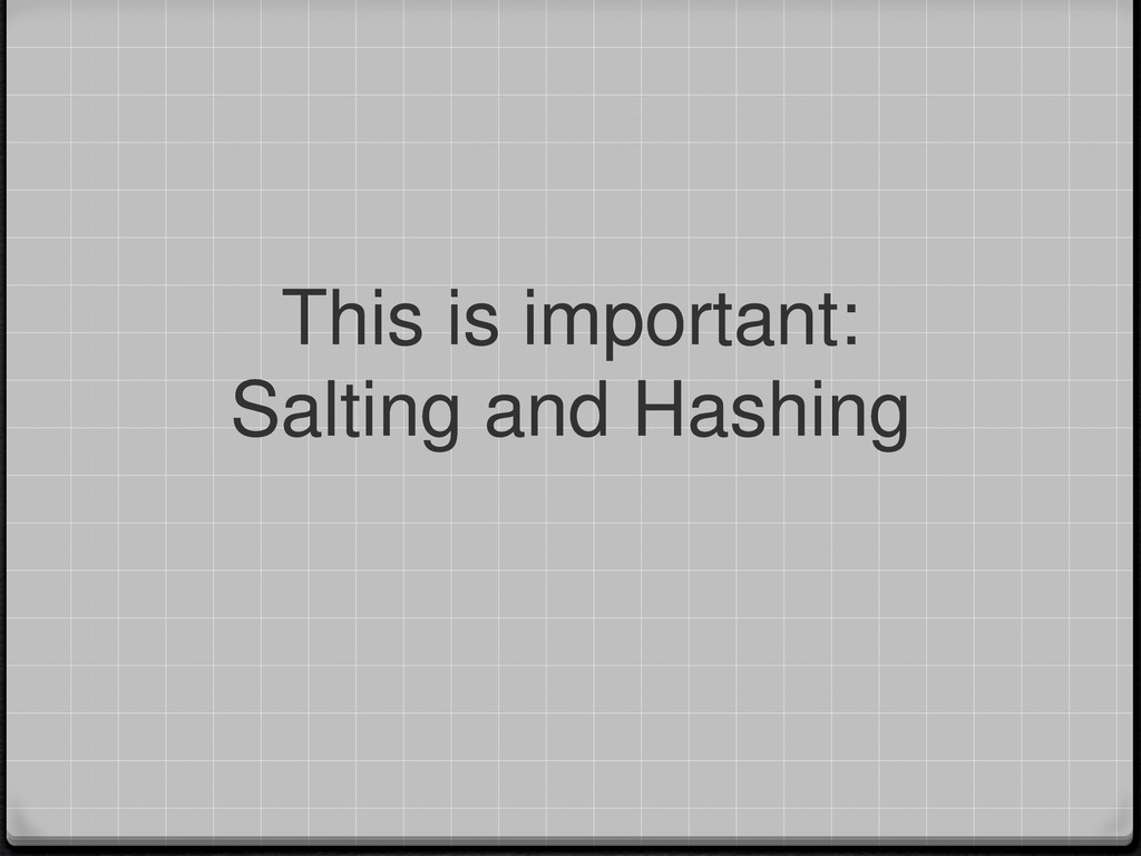 This is important: Salting and Hashing
