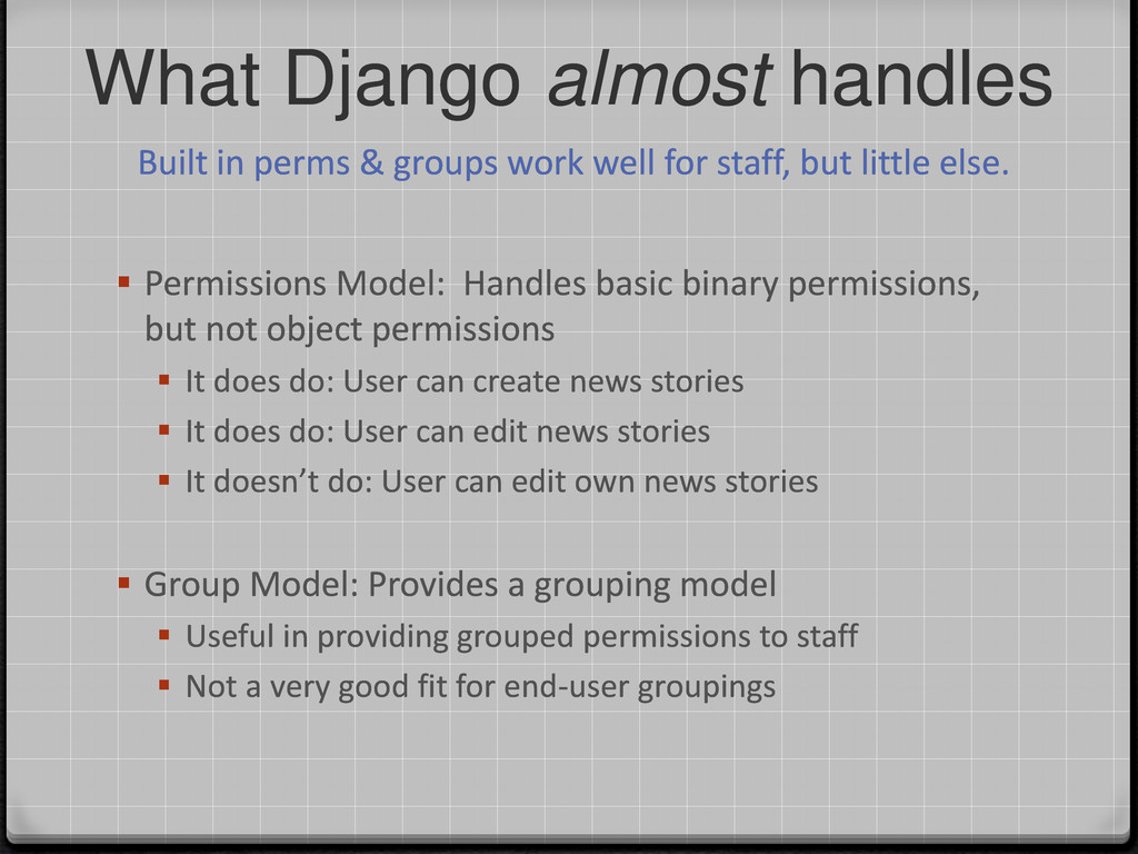 What Django almost handles  Permissions Model:...