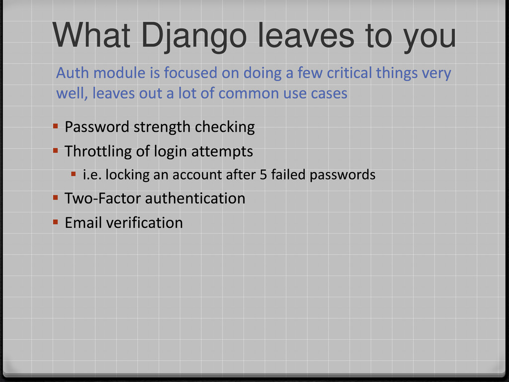 What Django leaves to you Auth module is focuse...