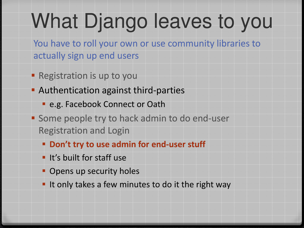 What Django leaves to you You have to roll your...