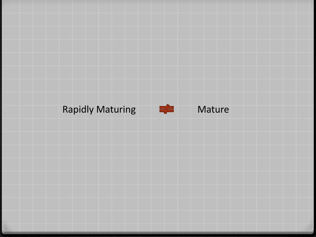 Mature Rapidly Maturing