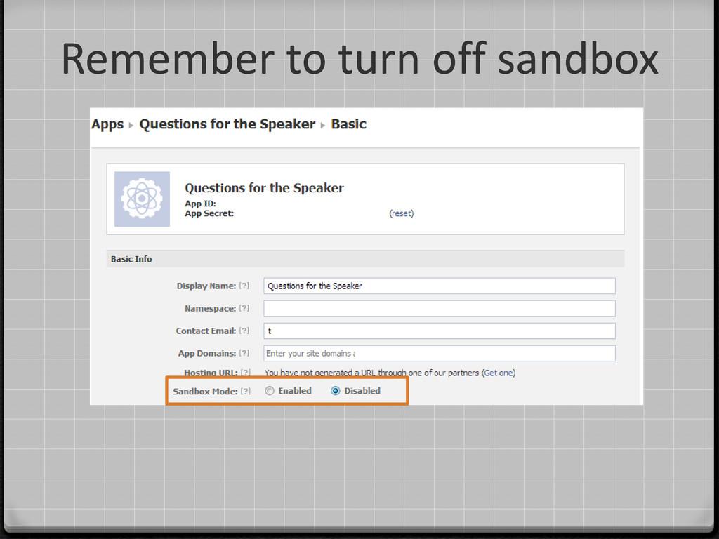 Remember to turn off sandbox