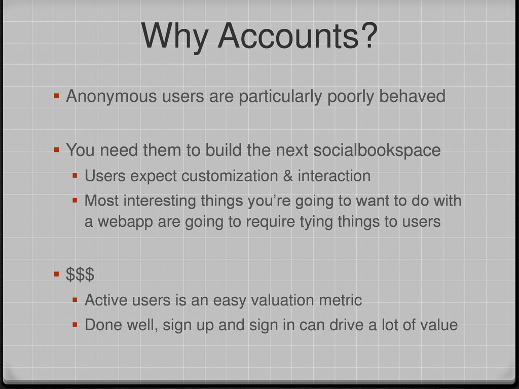 Why Accounts?  Anonymous users are particularl...