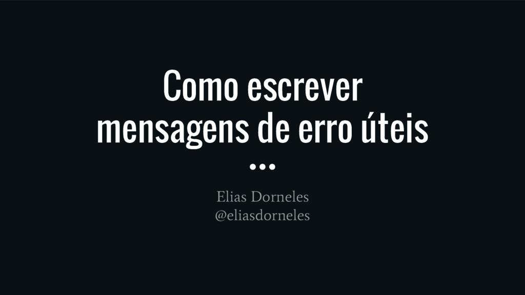 Como escrever mensagens de erro úteis Elias Dor...