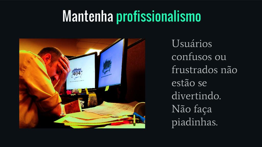 Mantenha profissionalismo Usuários confusos ou ...