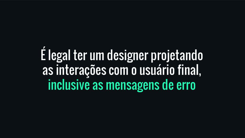 É legal ter um designer projetando as interaçõe...