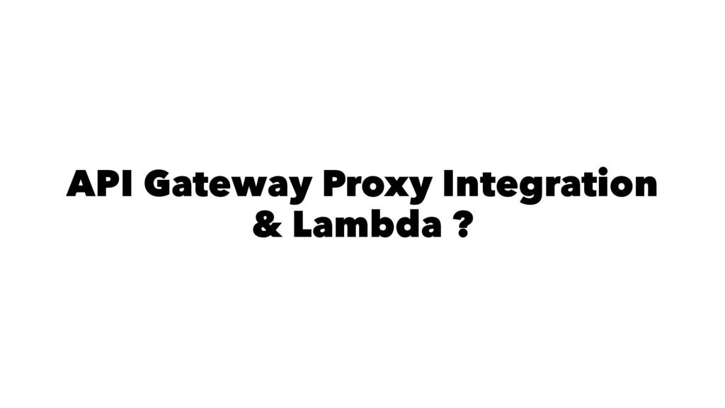 API Gateway Proxy Integration & Lambda ?