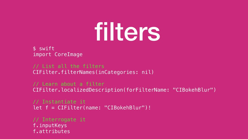 filters $ swift import CoreImage // List all the...