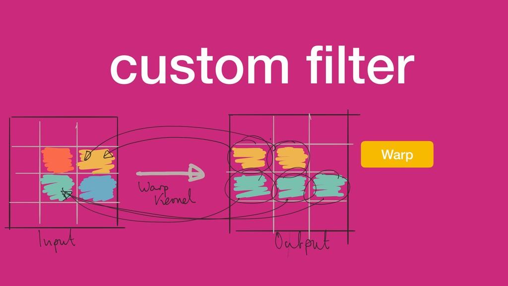 custom filter Warp