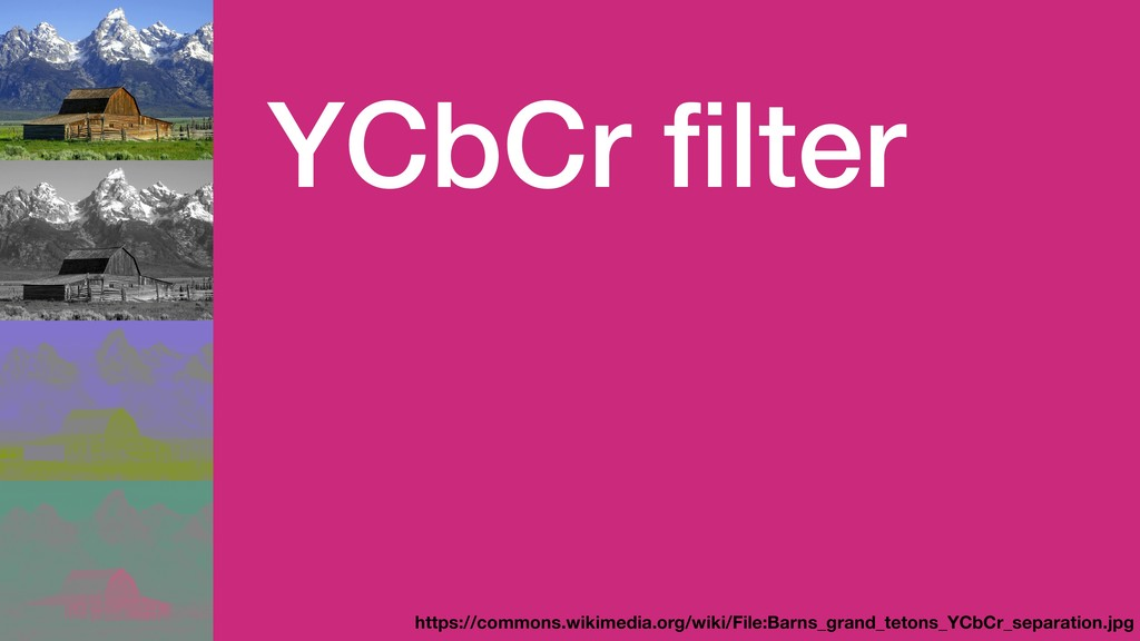 YCbCr filter https://commons.wikimedia.org/wiki/...