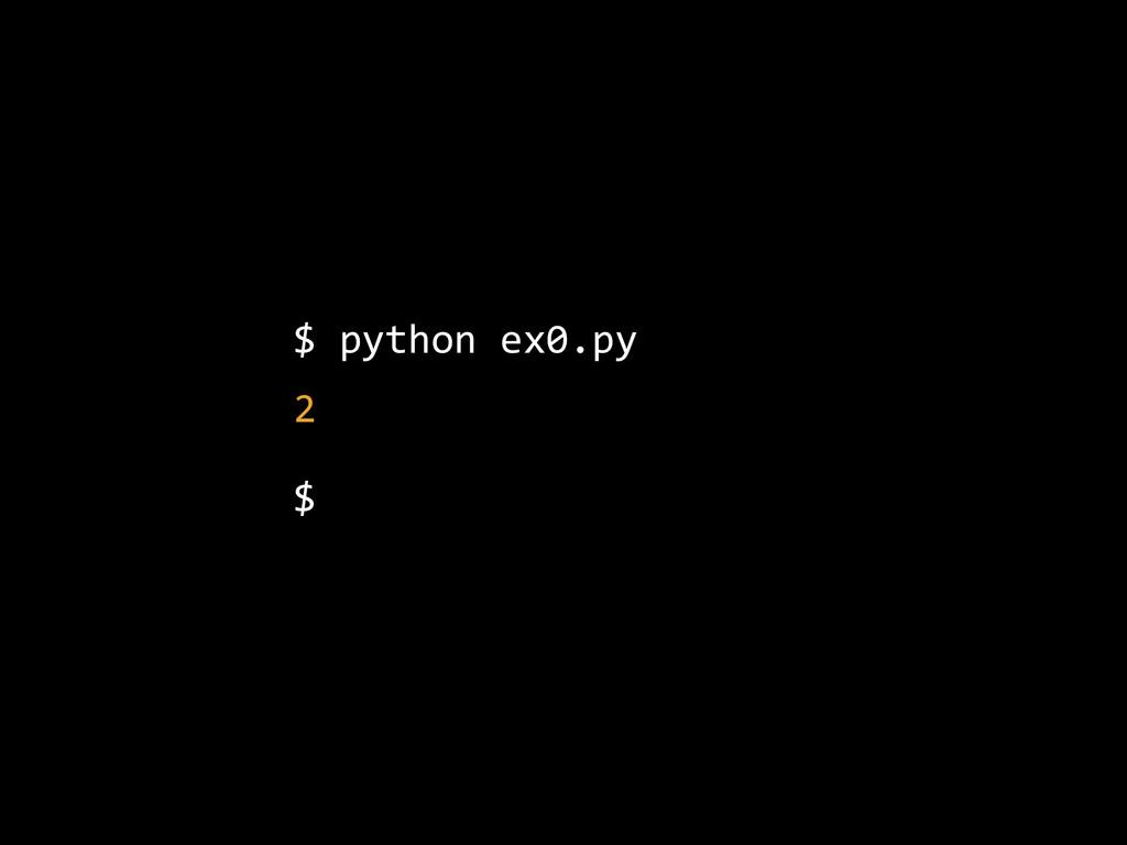 $ python ex0.py  2  $