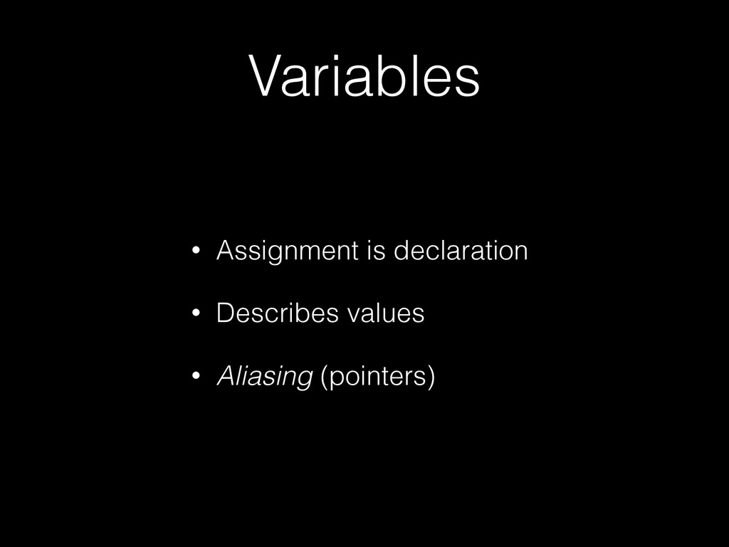 Variables • Assignment is declaration • Describ...