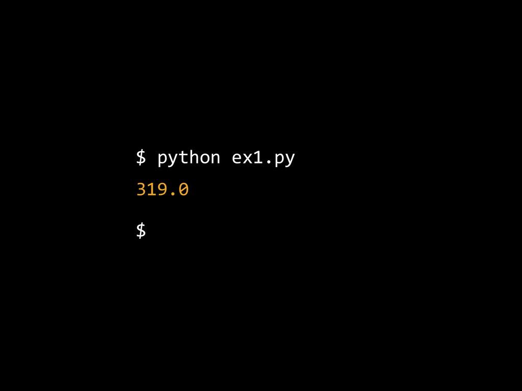 $ python ex1.py  319.0  $