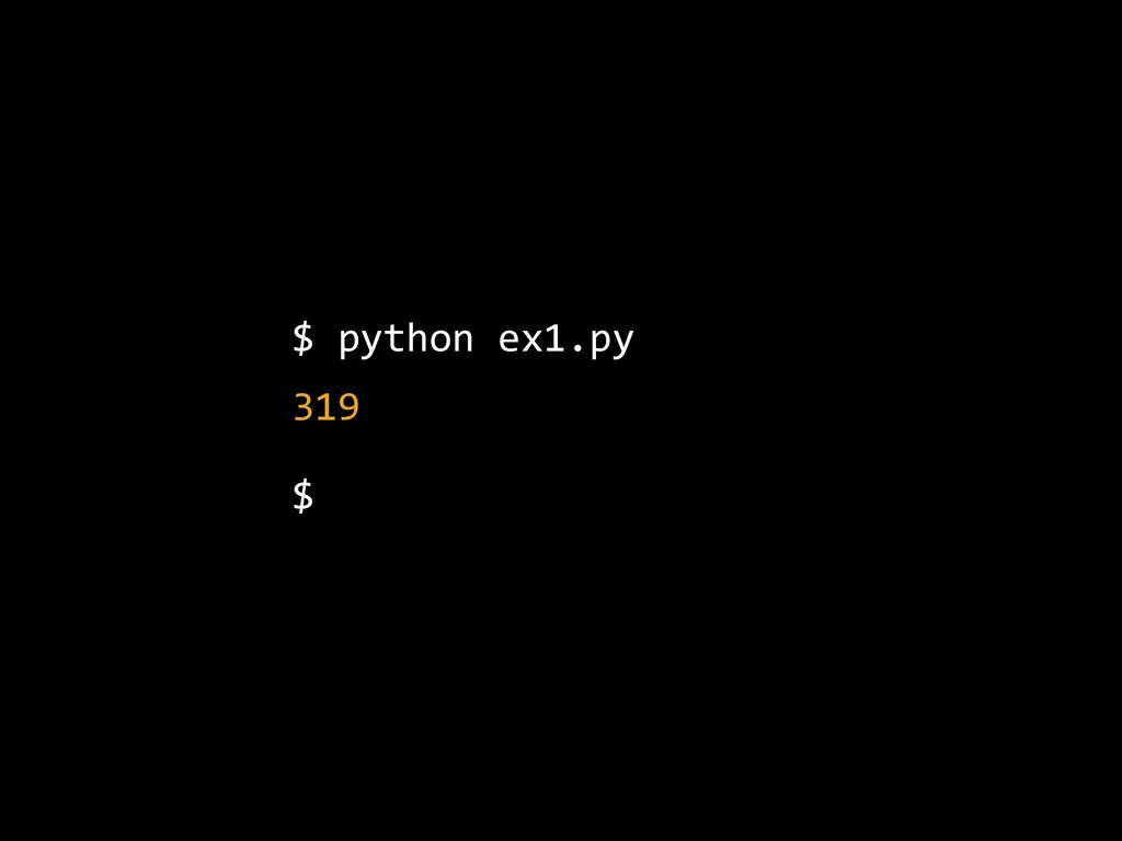 $ python ex1.py  319  $