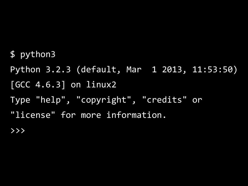 $ python3  Python 3.2.3 (default, Mar  1...