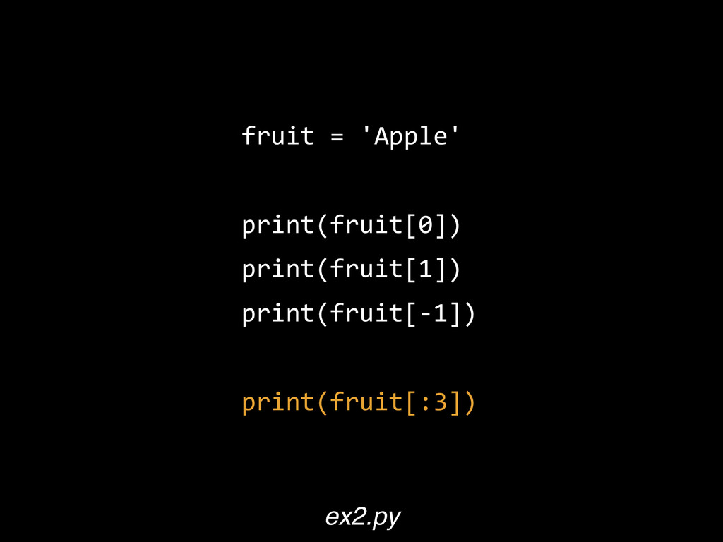 fruit  =  'Apple'   print(fruit[0])   print(fru...