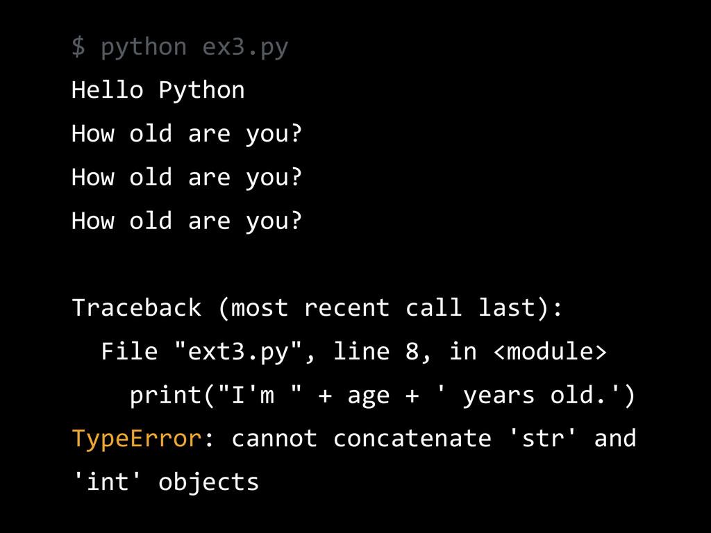 $ python ex3.py  Hello Python  How old a...