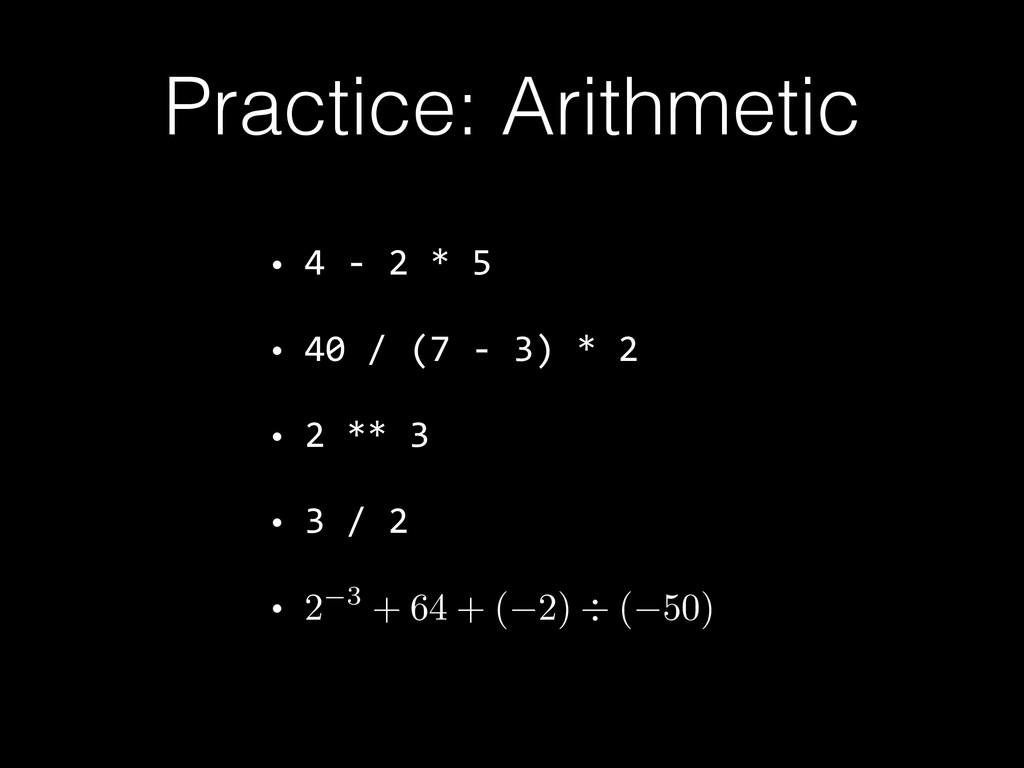 Practice: Arithmetic • 4 -‐ 2 * 5  • 40 ...