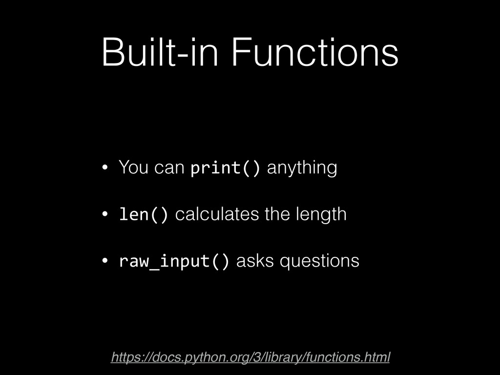 Built-in Functions • You can print() anything •...