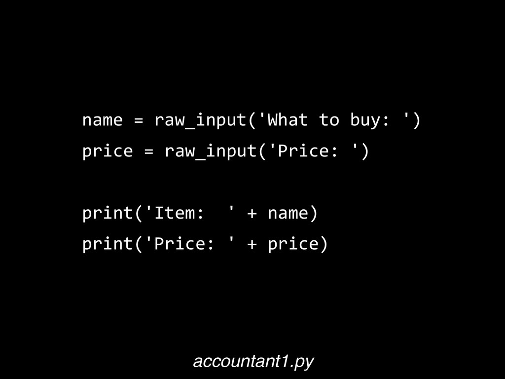 name  =  raw_input('What  to  buy:  ')   price ...