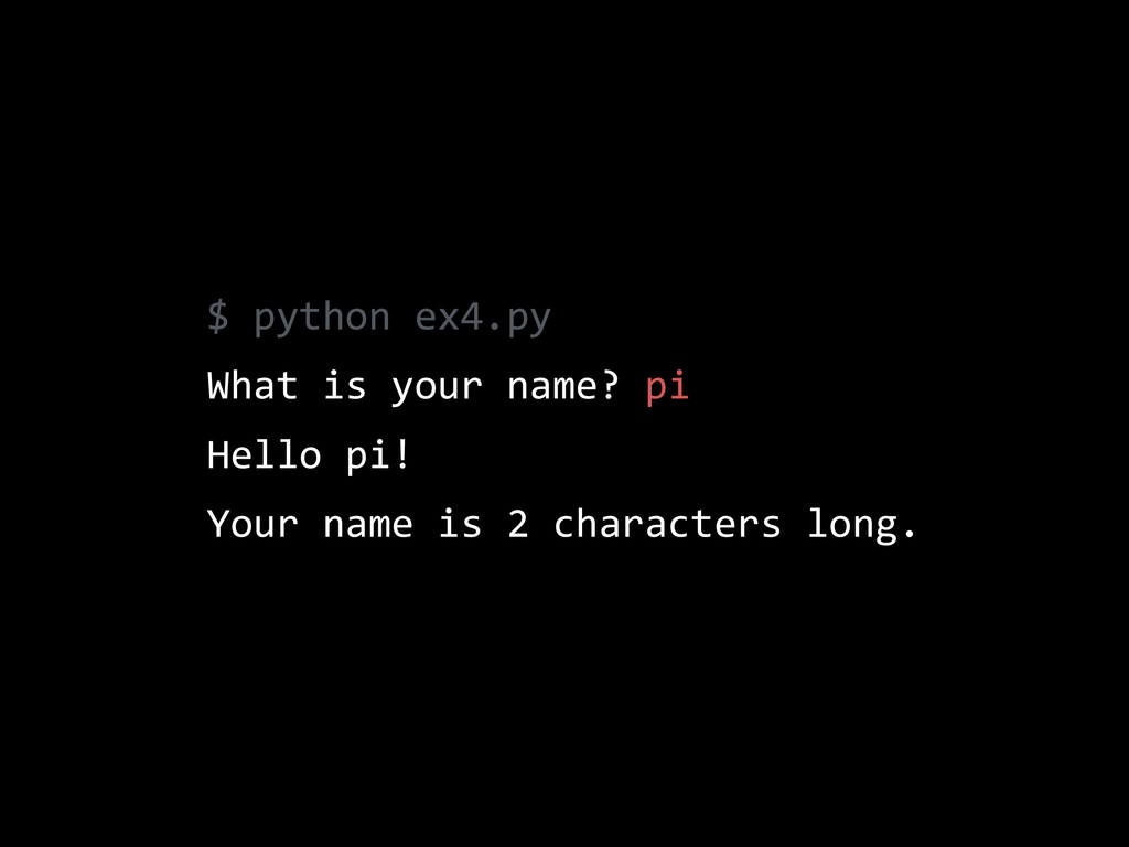 $  python  ex4.py   What  is  your  name?  pi  ...