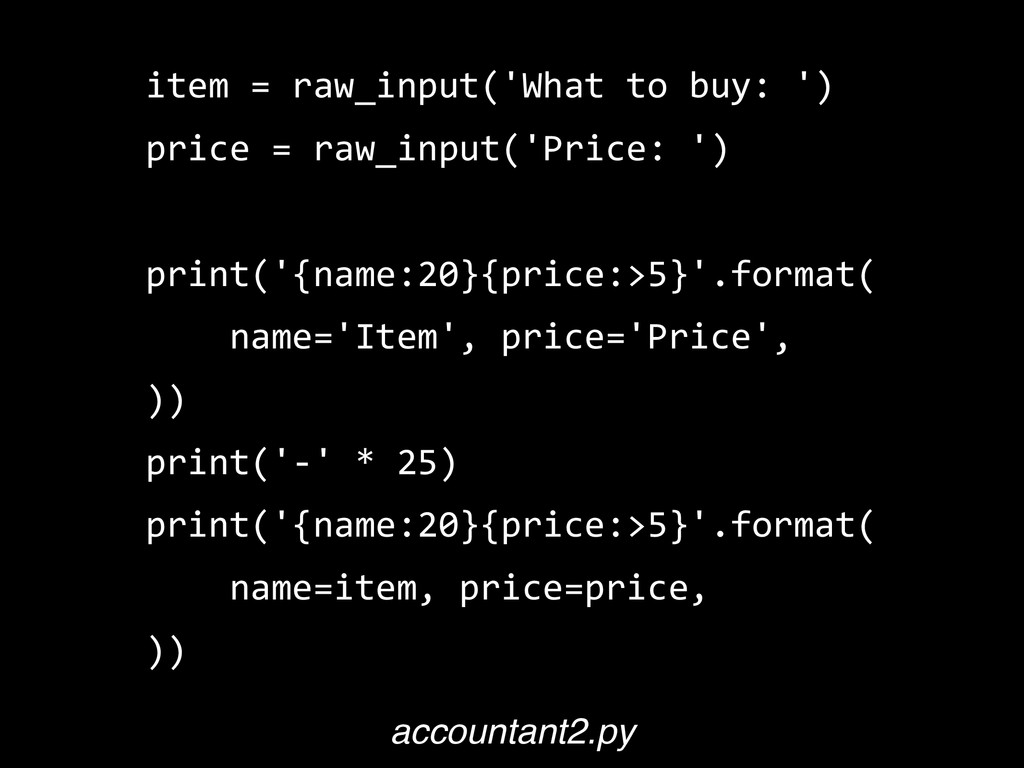 item  =  raw_input('What  to  buy:  ')   price ...