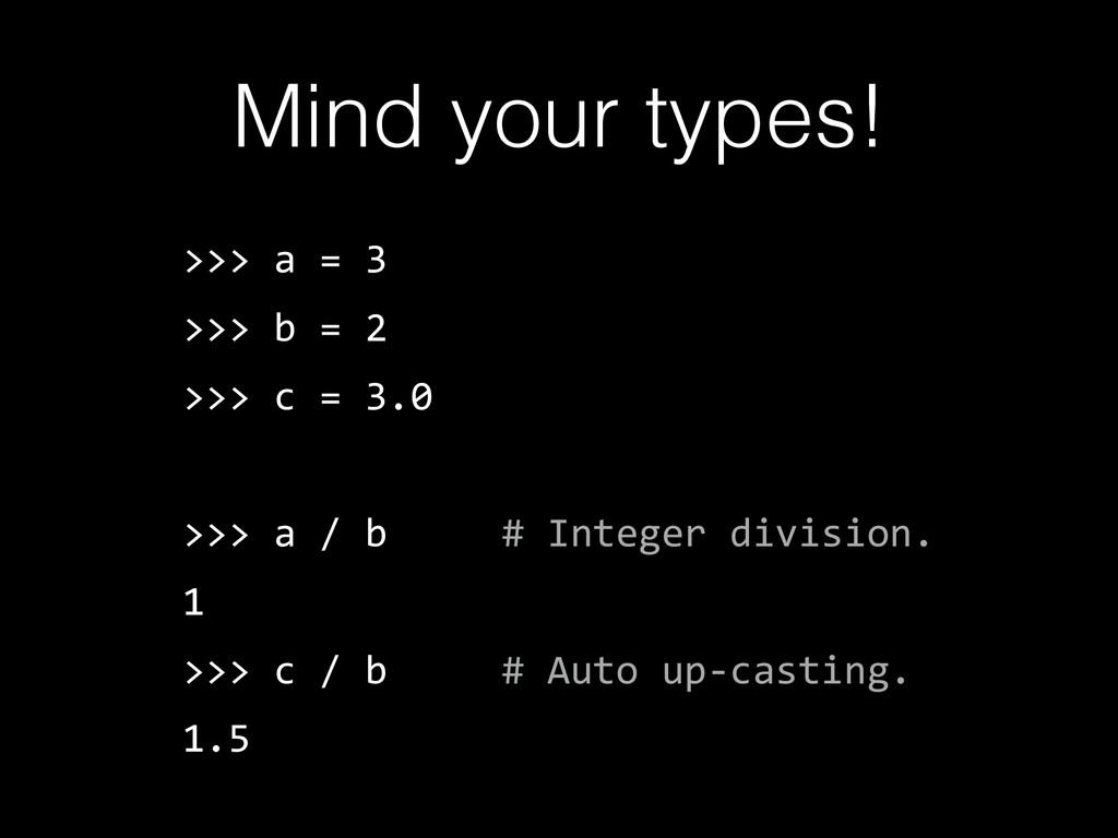 >>> a = 3  >>> b = 2  >>> c = 3.0  ...