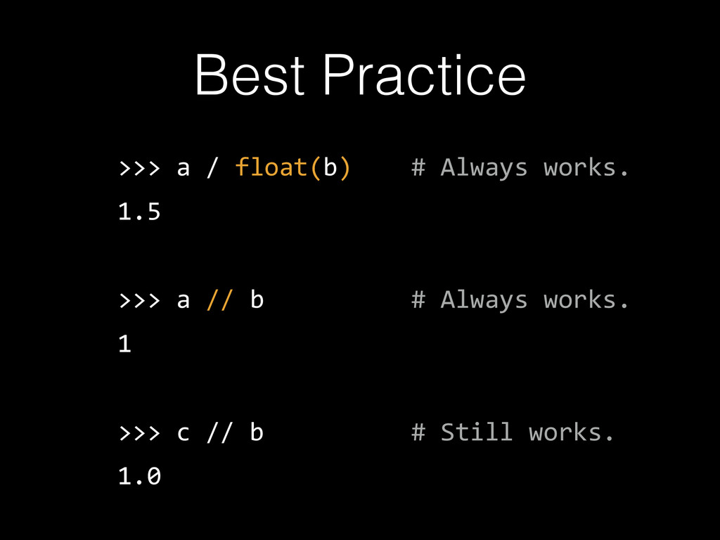 Best Practice >>>  a  /  float(b)        #  Alw...