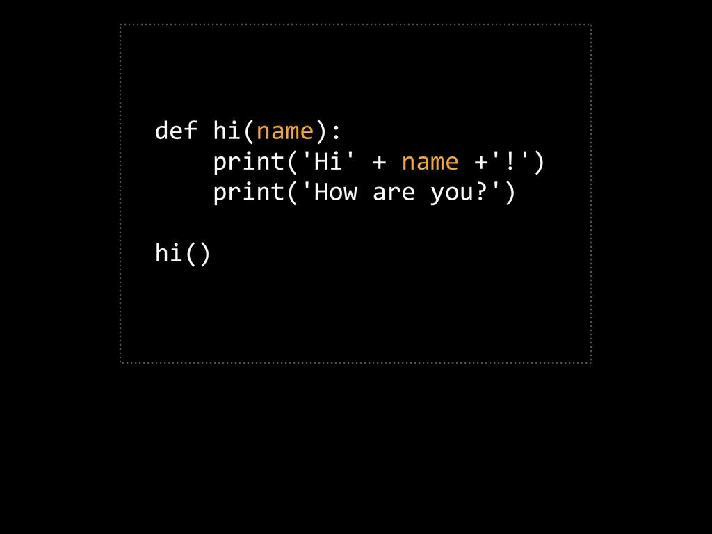 def hi(name):      print('Hi' + name +...