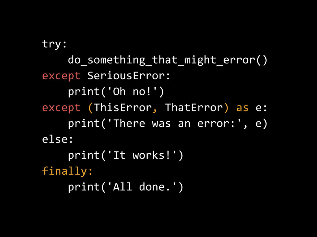 try:           do_something_that_might_error() ...