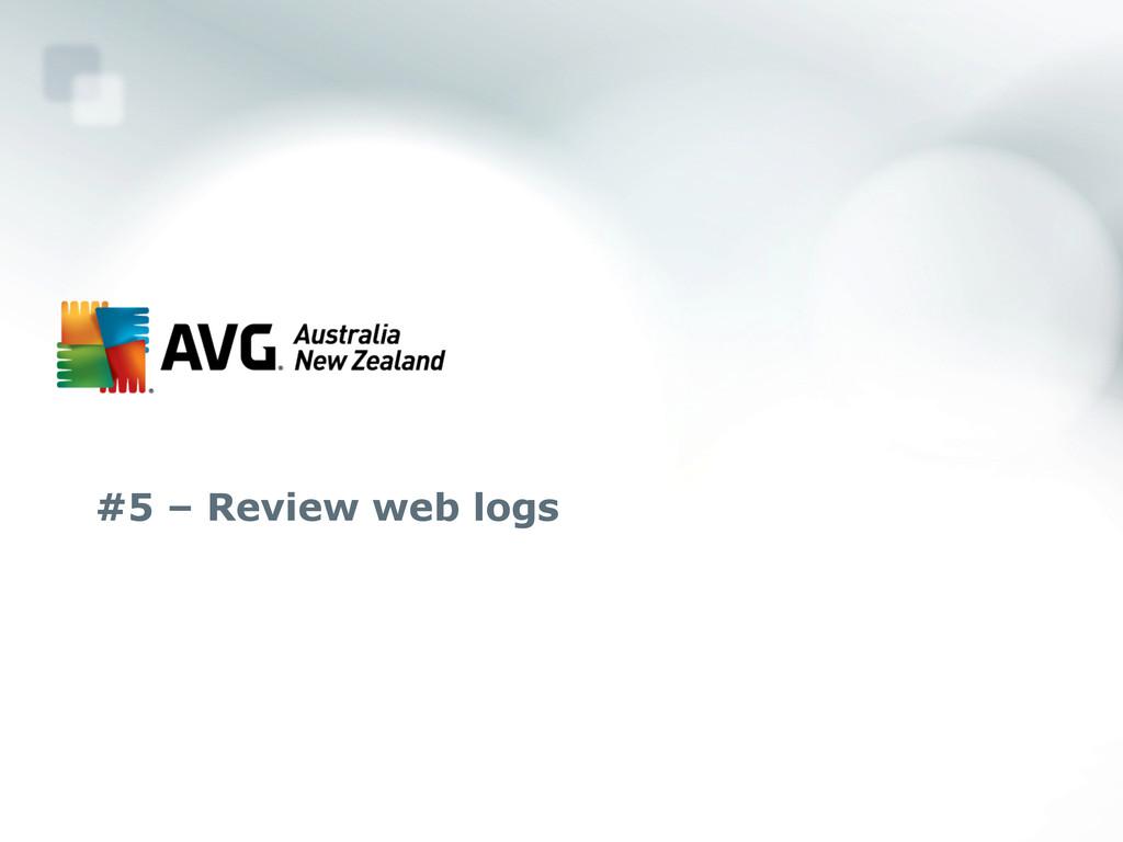 #5 – Review web logs