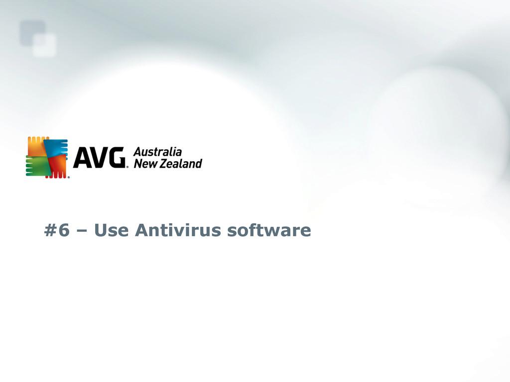 #6 – Use Antivirus software