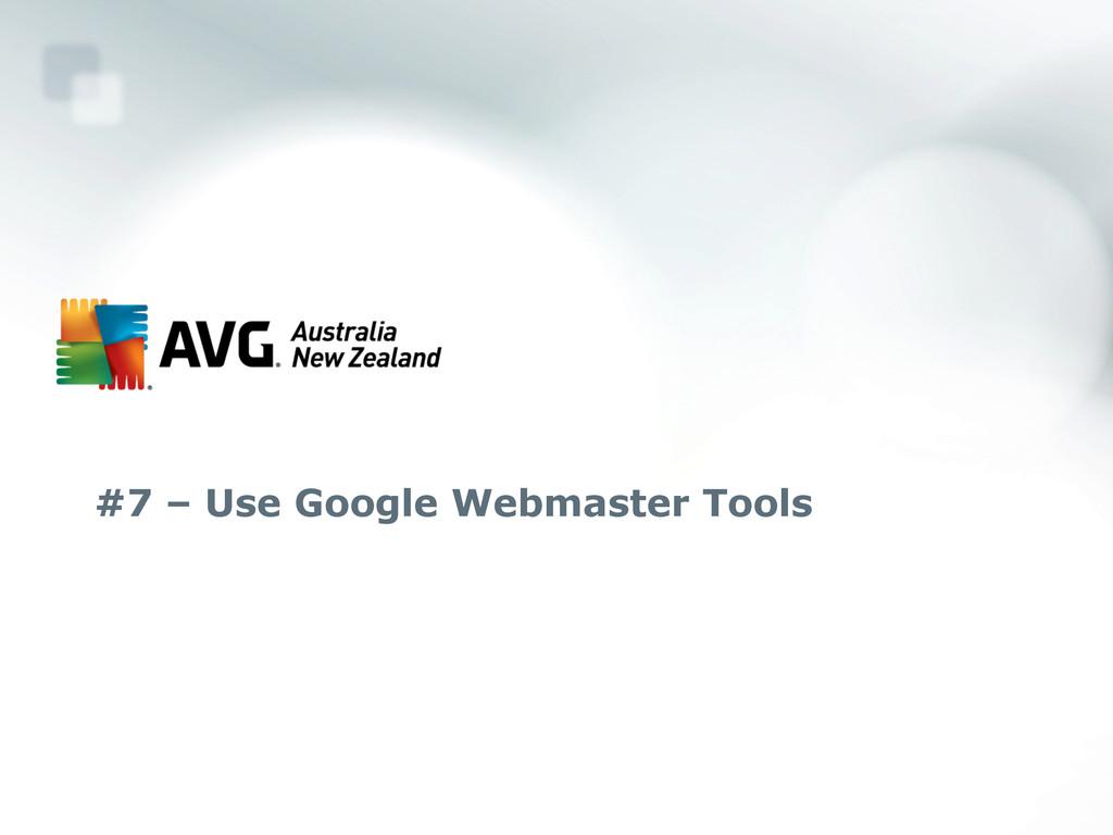#7 – Use Google Webmaster Tools