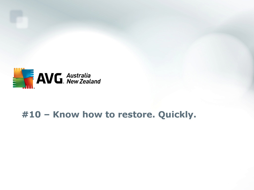 #10 – Know how to restore. Quickly.