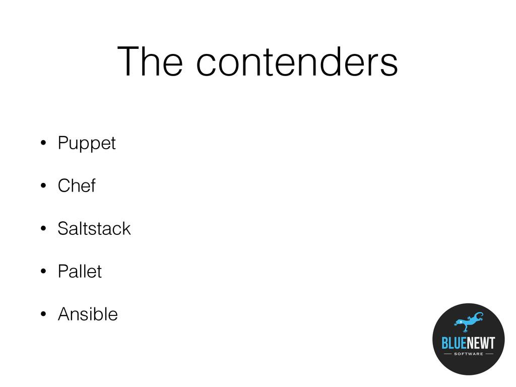 The contenders • Puppet • Chef • Saltstack • Pa...