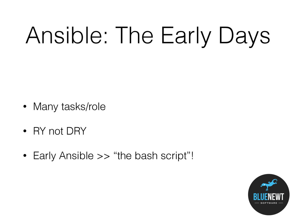 Ansible: The Early Days • Many tasks/role • RY ...