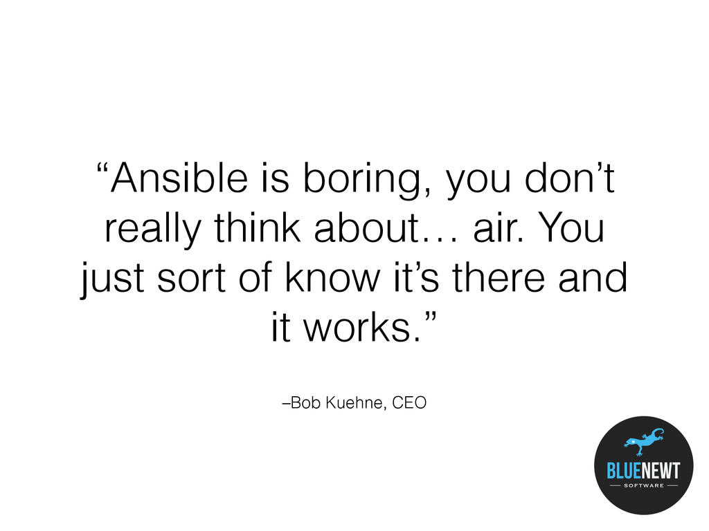 """–Bob Kuehne, CEO """"Ansible is boring, you don't ..."""