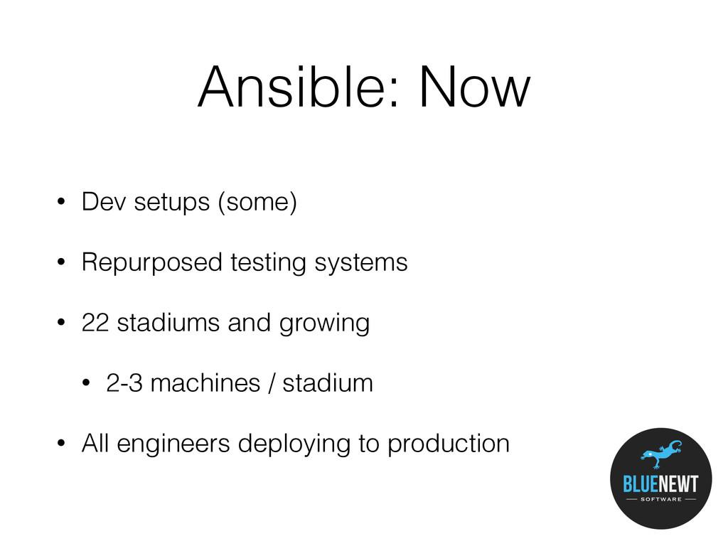 Ansible: Now • Dev setups (some) • Repurposed t...