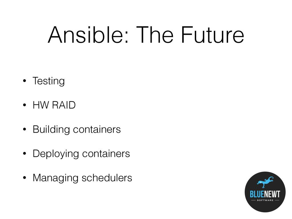 Ansible: The Future • Testing • HW RAID • Build...