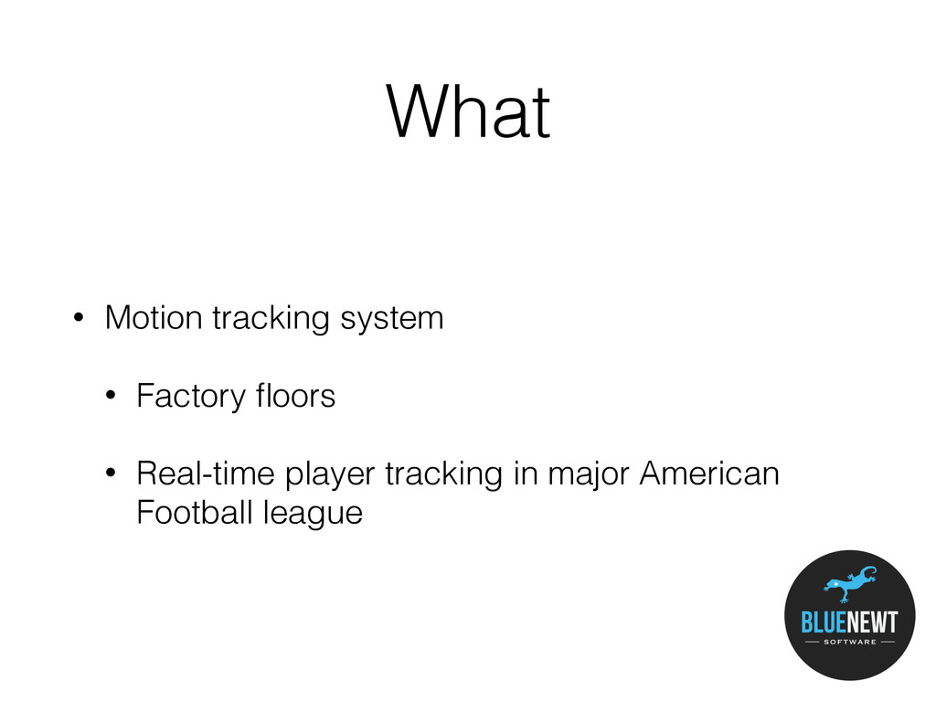 What • Motion tracking system • Factory floors •...
