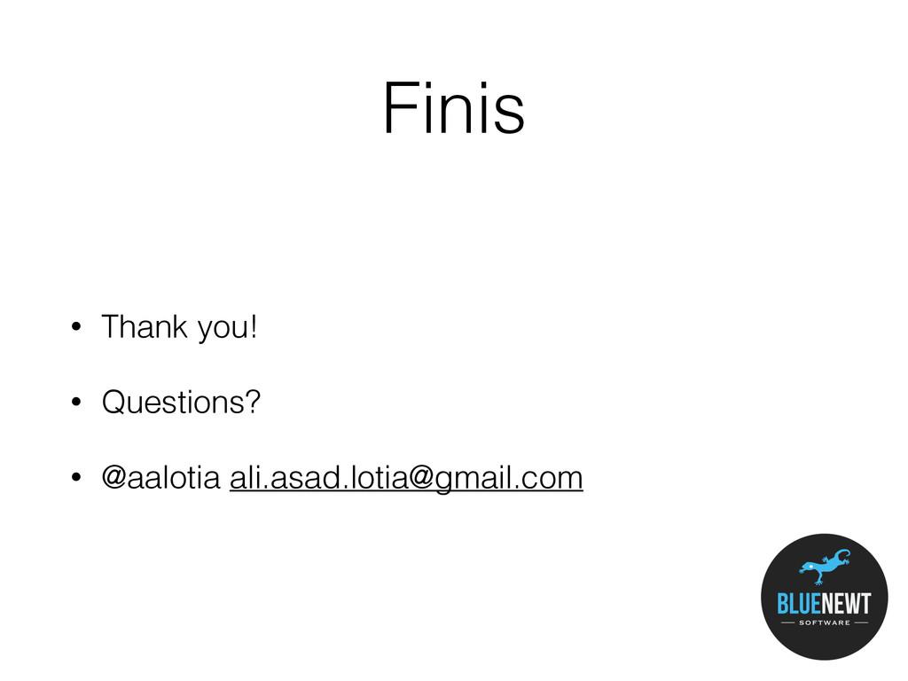 Finis • Thank you! • Questions? • @aalotia ali....
