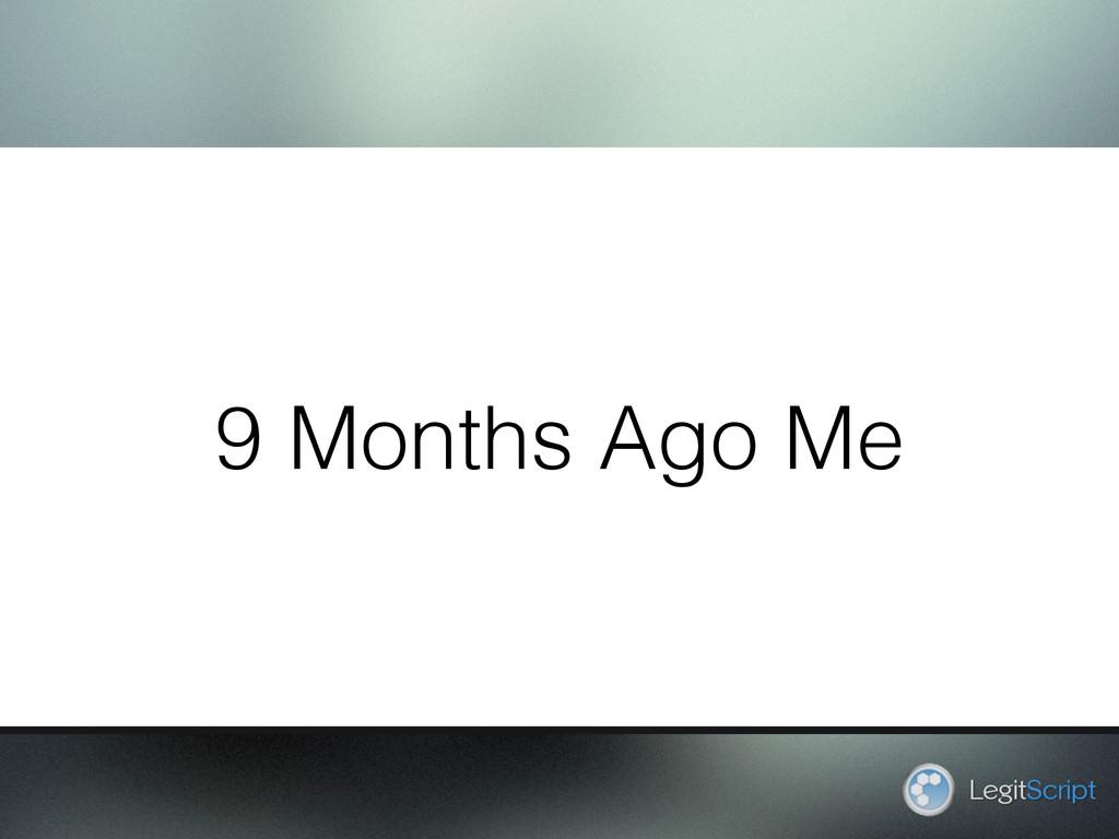 9 Months Ago Me LegitScript