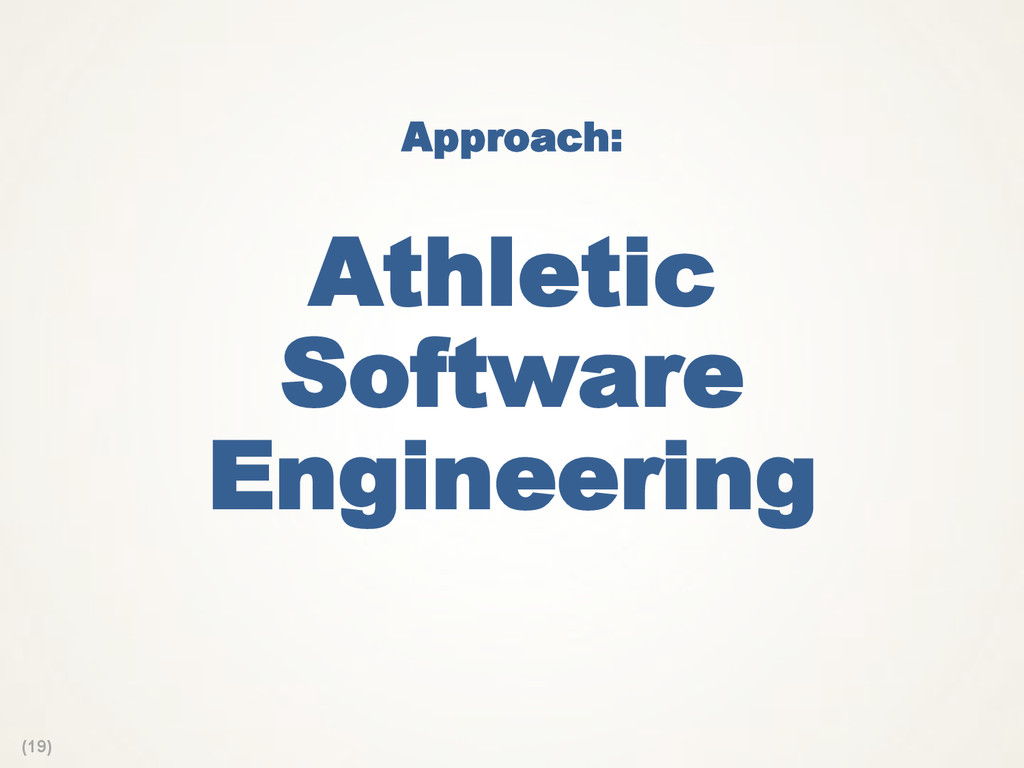 (19) Approach: Athletic Software Engineering