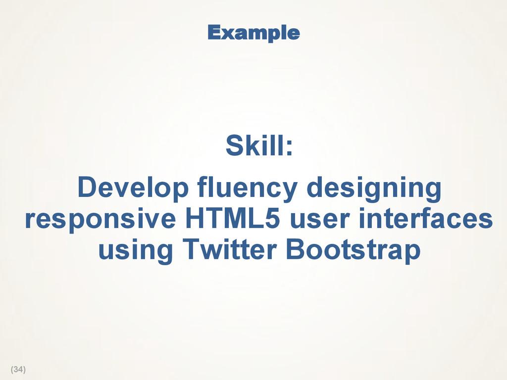 (34) Example Skill: Develop fluency designing...