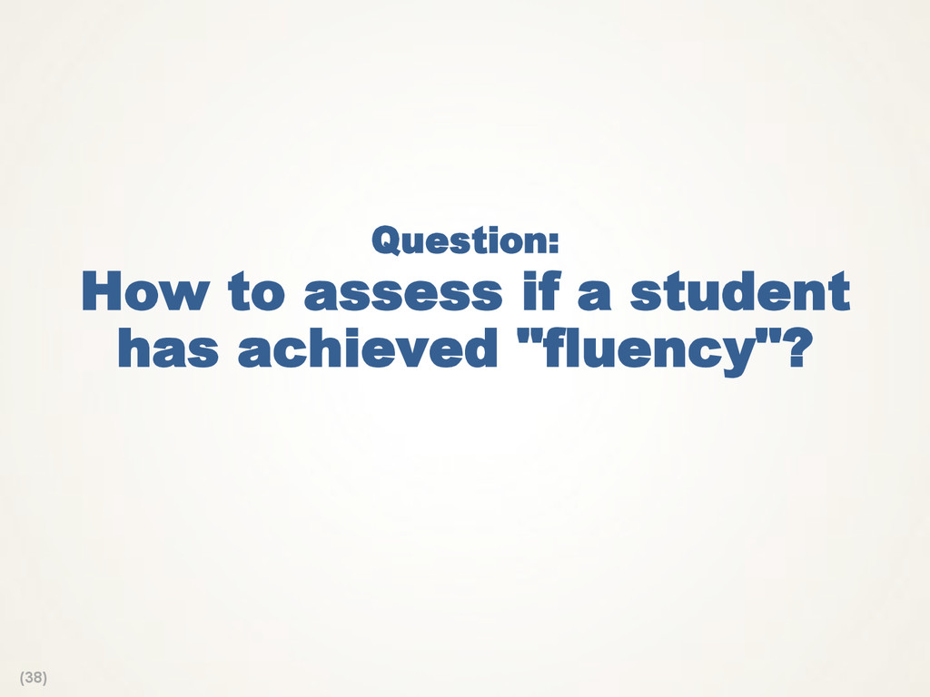 (38) Question: How to assess if a student has a...