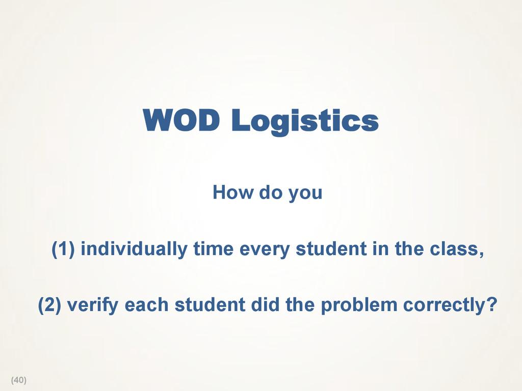 (40) WOD Logistics How do you (1) individually ...