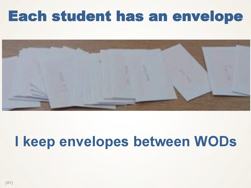 (41) Each student has an envelope I keep envelo...