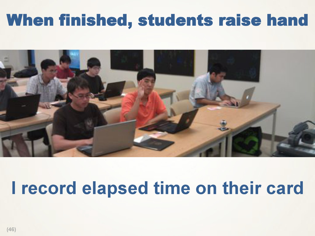 (46) When finished, students raise hand I recor...