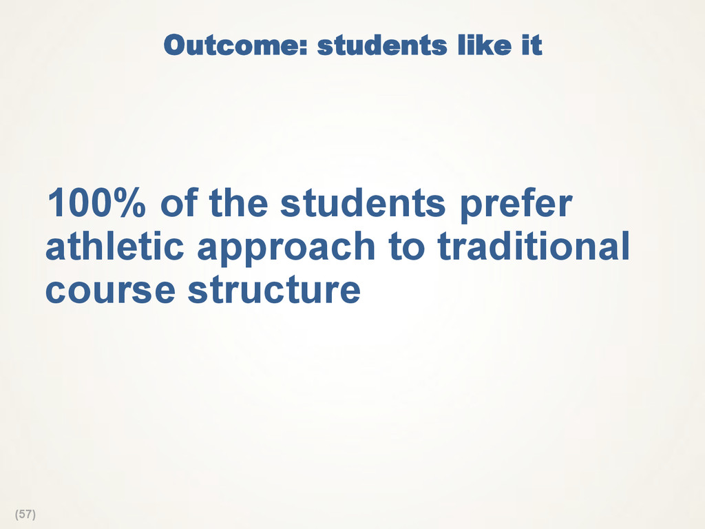 (57) Outcome: students like it  100% of the stu...